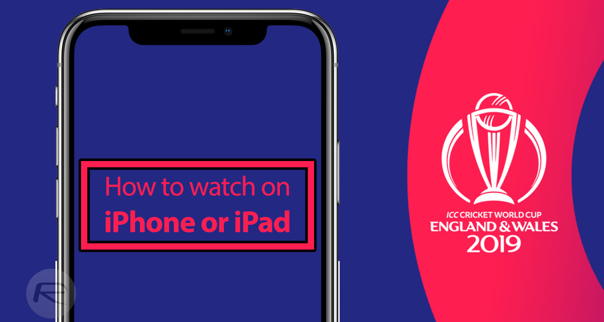 How To Watch ICC 2019 Cricket World Cup Live On iPhone Or iPad